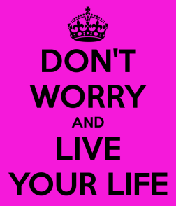 don-t-worry-and-live-your-life